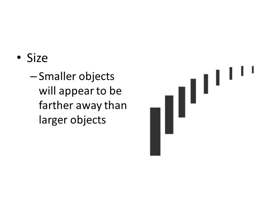 Size – Smaller objects will appear to be farther away than larger objects