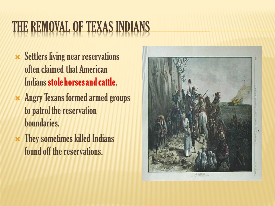  Settlers living near reservations often claimed that American Indians stole horses and cattle.  Angry Texans formed armed groups to patrol the rese