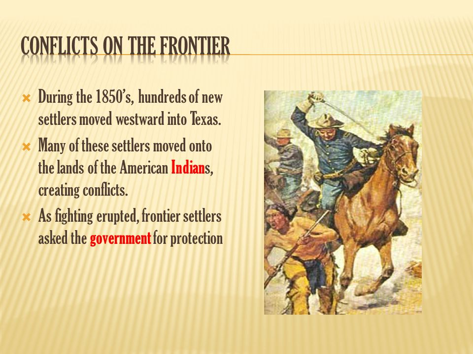  During the 1850's, hundreds of new settlers moved westward into Texas.  Many of these settlers moved onto the lands of the American Indians, creati