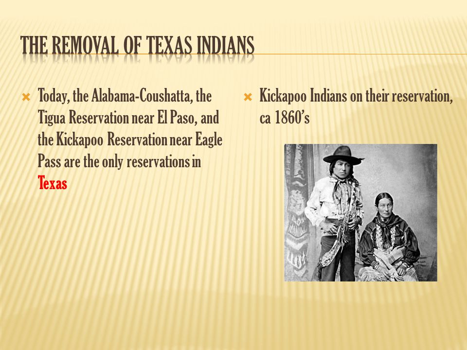  Today, the Alabama-Coushatta, the Tigua Reservation near El Paso, and the Kickapoo Reservation near Eagle Pass are the only reservations in Texas 