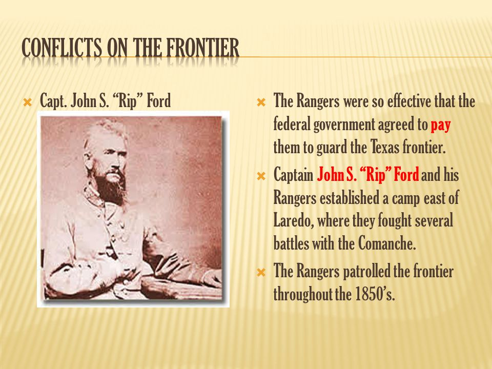 """ Capt. John S. """"Rip"""" Ford  The Rangers were so effective that the federal government agreed to pay them to guard the Texas frontier.  Captain John"""