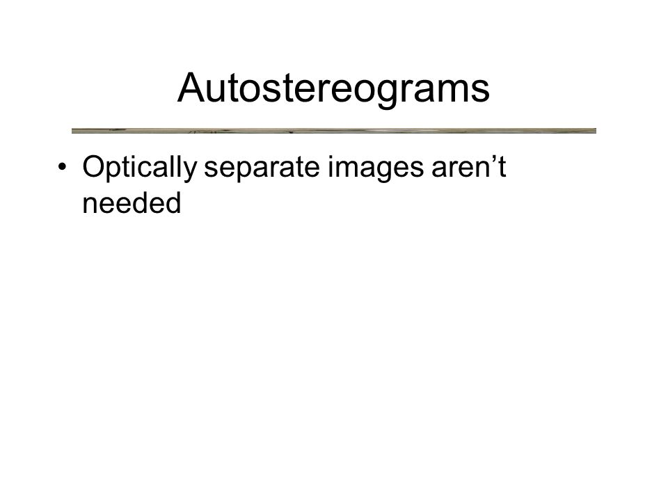 Autostereograms Optically separate images aren't needed