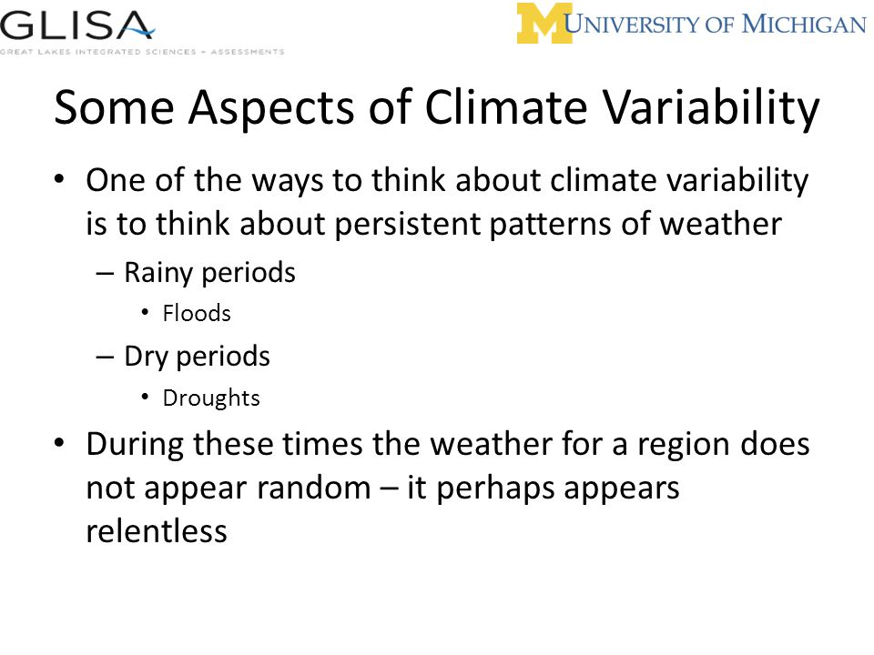 An example of variability: Seasons Temperature Winter Summer Cold Warm Rain comes in fronts Rain comes in thunderstorms Messy Forced variability responding to solar heating