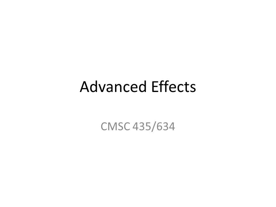 Advanced Effects CMSC 435/634