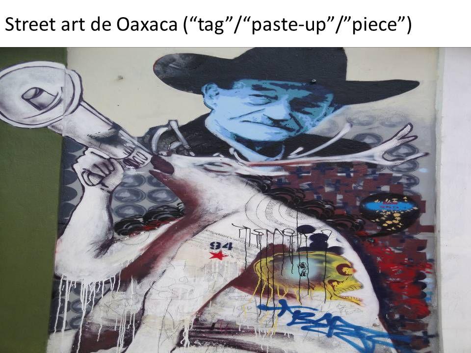 "Street art de Oaxaca (""tag""/""paste-up""/""piece"")"