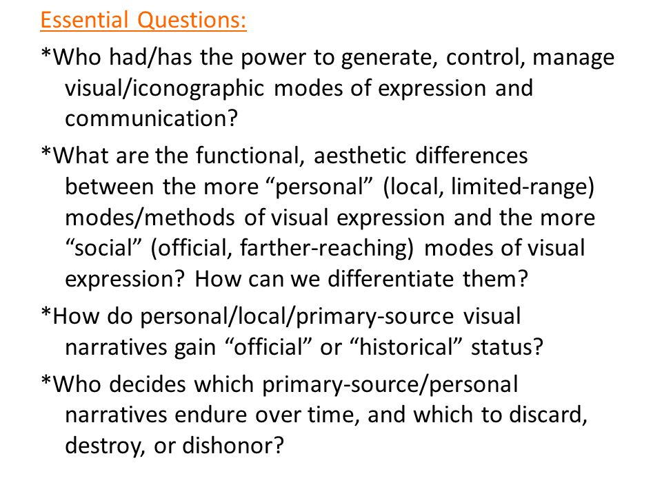 Essential Questions: *Who had/has the power to generate, control, manage visual/iconographic modes of expression and communication? *What are the func