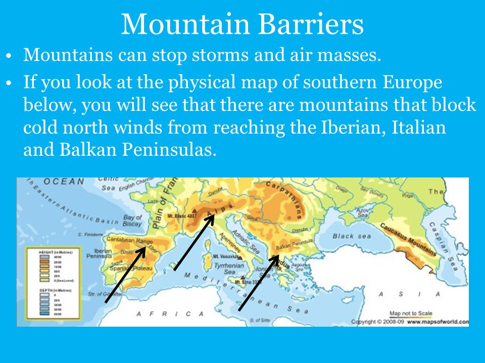 Mountain Barriers Mountains can stop storms and air masses. If you look at the physical map of southern Europe below, you will see that there are moun
