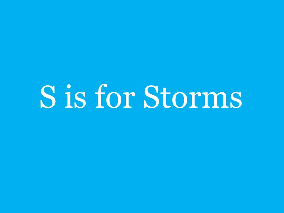 S is for Storms