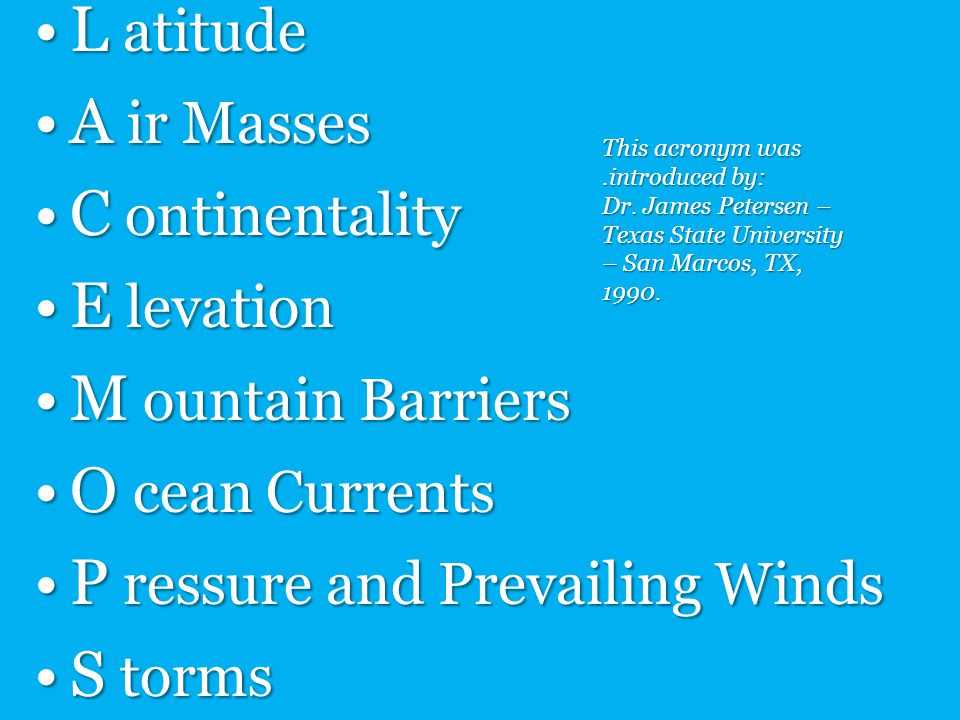 L atitudeL atitude A ir MassesA ir Masses C ontinentalityC ontinentality E levationE levation M ountain BarriersM ountain Barriers O cean CurrentsO ce