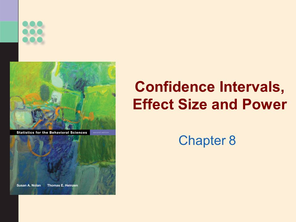 Confidence Intervals, Effect Size and Power Chapter 8