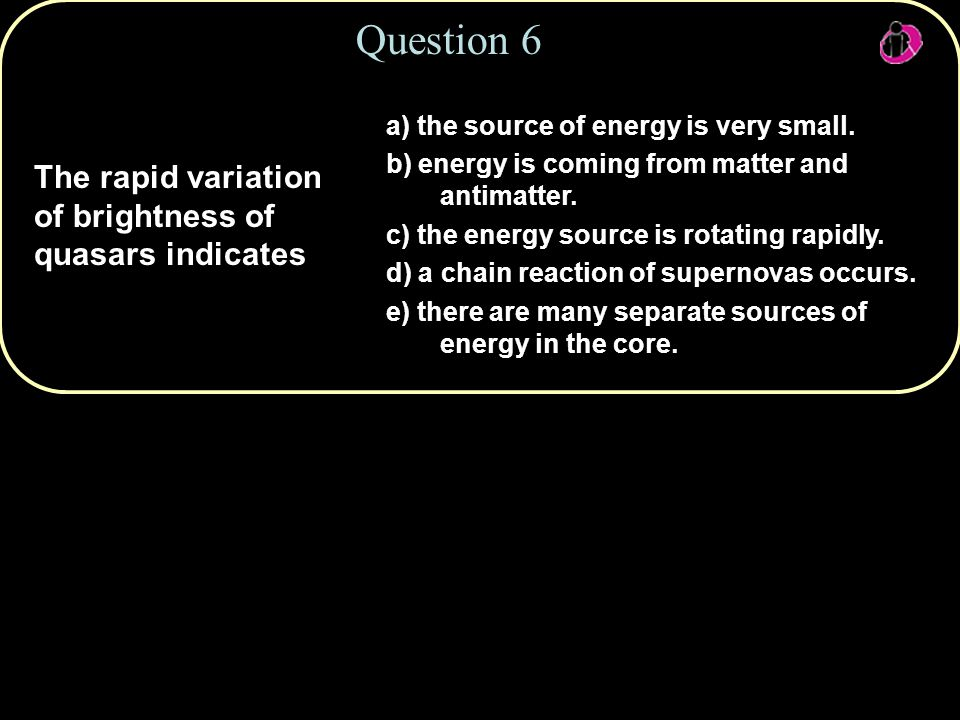 Copyright © 2010 Pearson Education, Inc. a) the source of energy is very small.
