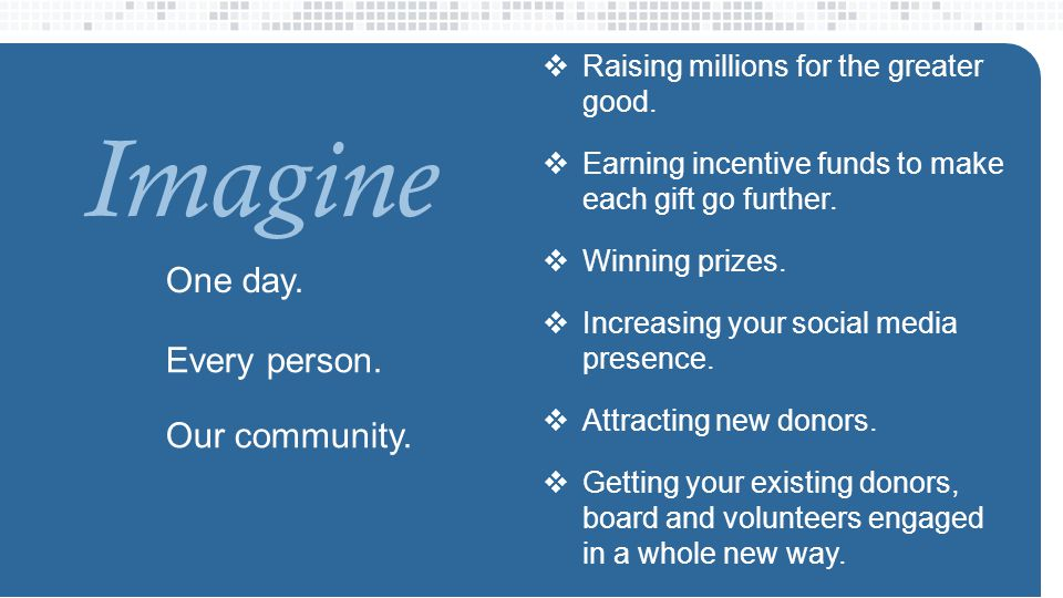 One day. Imagine Every person. Our community.  Raising millions for the greater good.