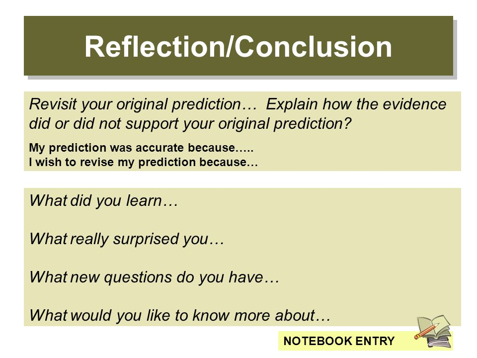 Reflection/Conclusion Revisit your original prediction… Explain how the evidence did or did not support your original prediction? My prediction was ac
