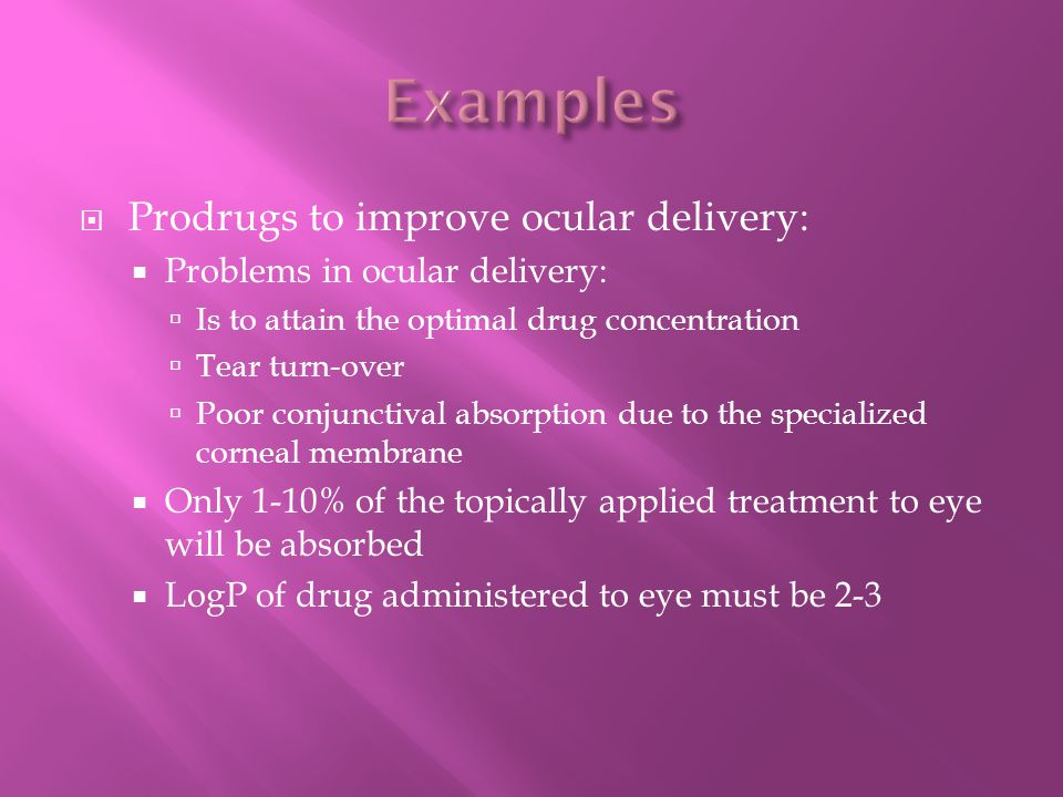  Prodrugs to improve ocular delivery:  Problems in ocular delivery:  Is to attain the optimal drug concentration  Tear turn-over  Poor conjunctiv