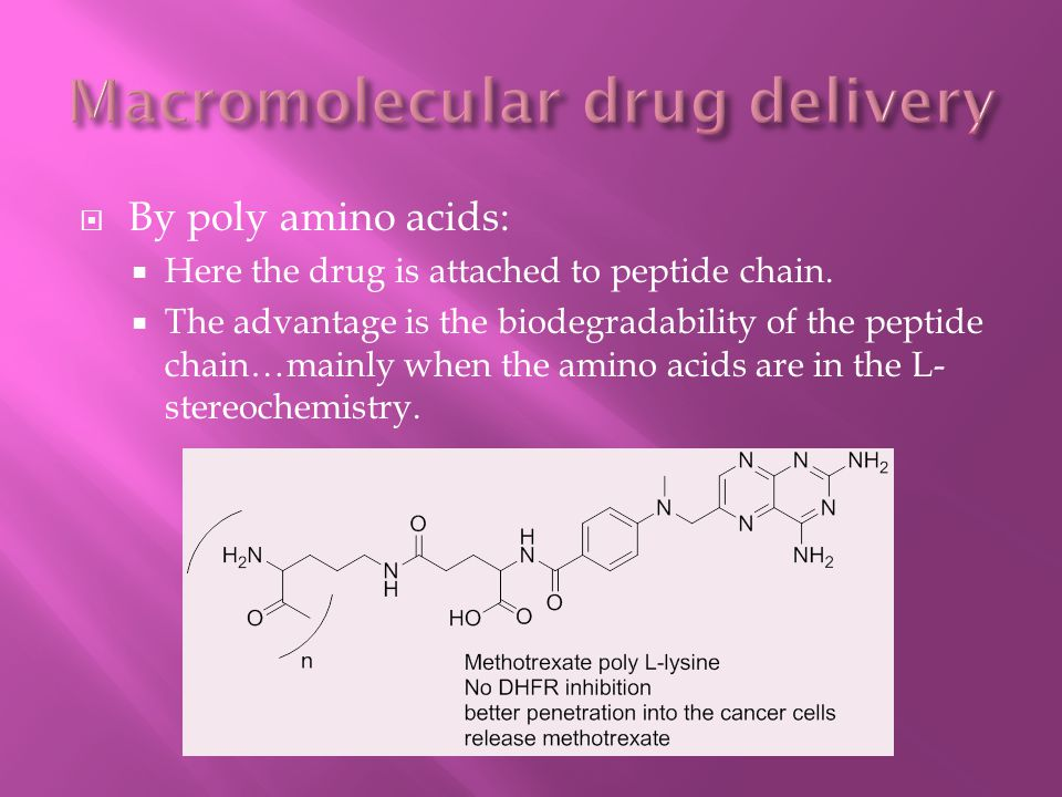  By poly amino acids:  Here the drug is attached to peptide chain.  The advantage is the biodegradability of the peptide chain…mainly when the amin