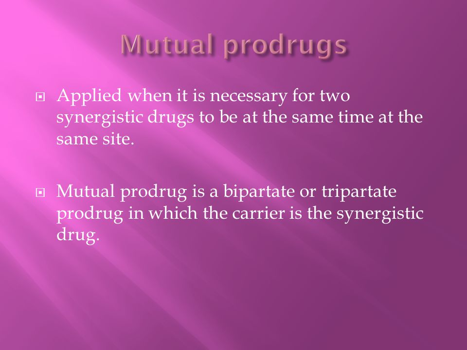  Applied when it is necessary for two synergistic drugs to be at the same time at the same site.