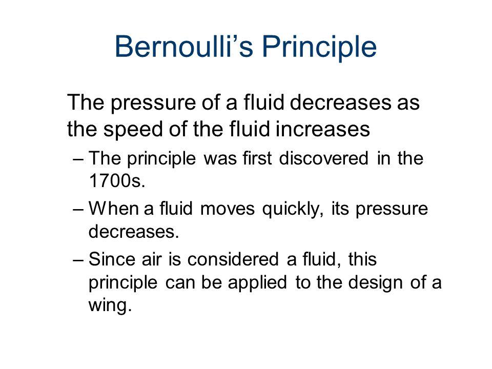 Lift Bernoulli's Principle –When a fluid moves fast, its pressure decreases.
