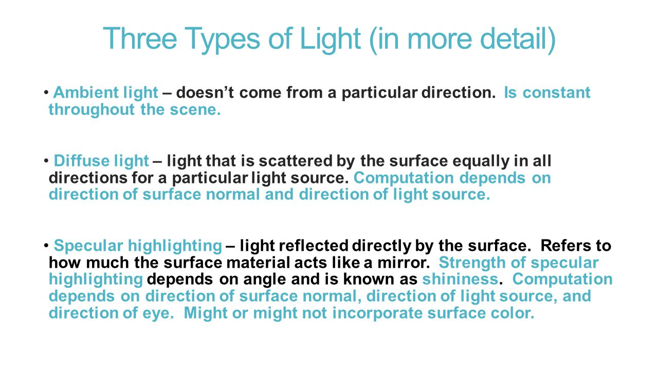 Three Types of Light (in more detail) Ambient light – doesn't come from a particular direction.