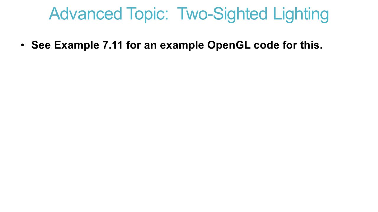 Advanced Topic: Two-Sighted Lighting See Example 7.11 for an example OpenGL code for this.