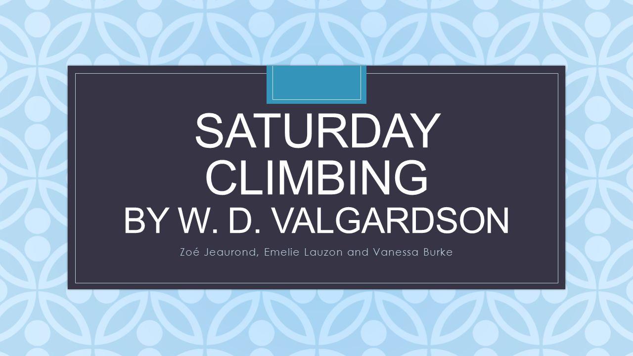 C SATURDAY CLIMBING BY W. D. VALGARDSON Zoé Jeaurond, Emelie Lauzon and Vanessa Burke