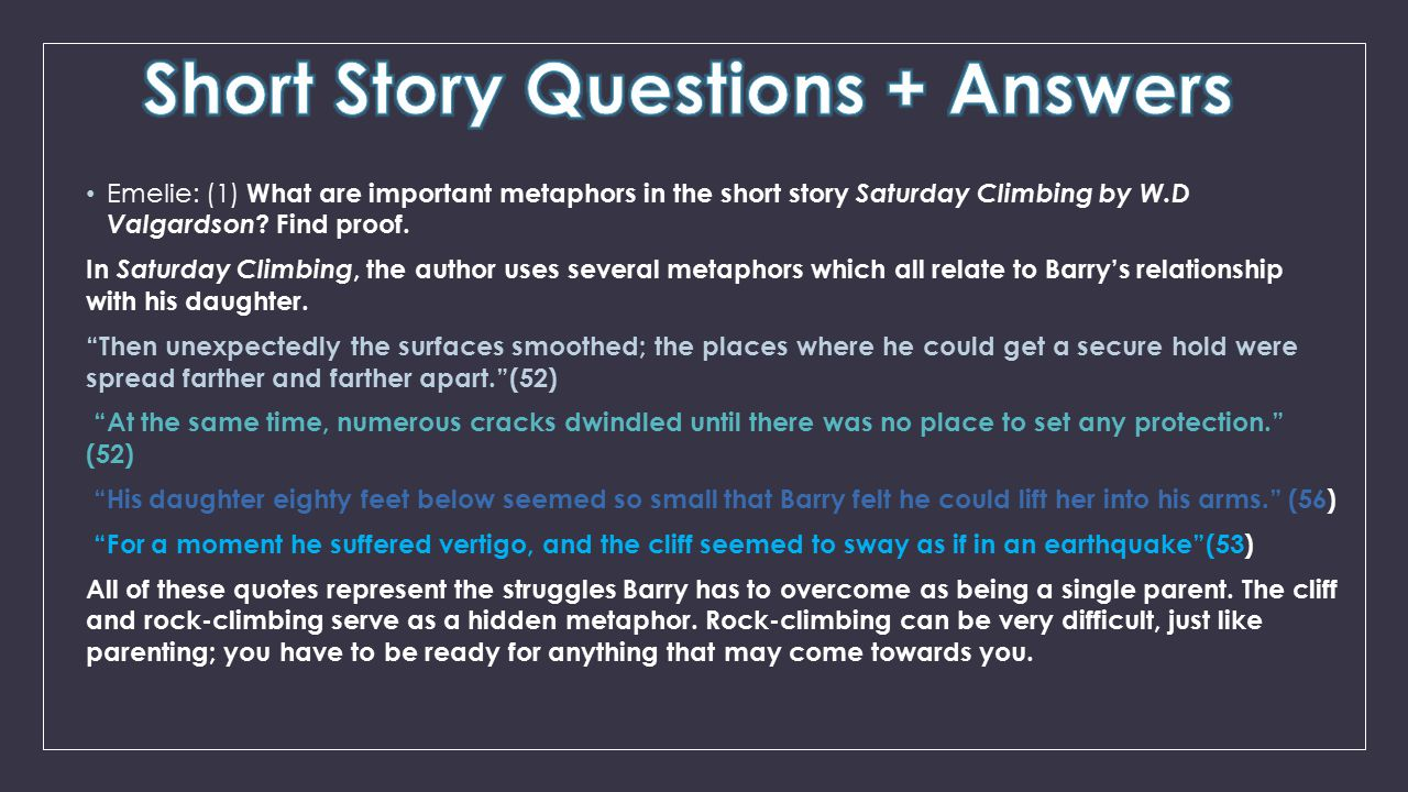Emelie: (1) What are important metaphors in the short story Saturday Climbing by W.D Valgardson ? Find proof. In Saturday Climbing, the author uses se