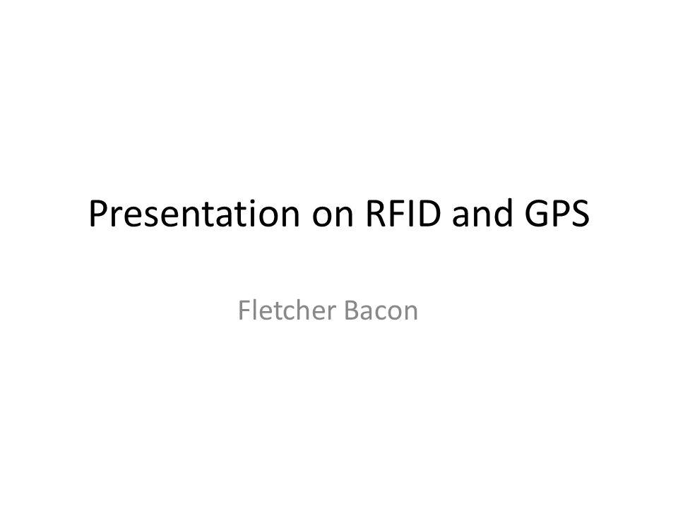 Presentation on RFID and GPS Fletcher Bacon
