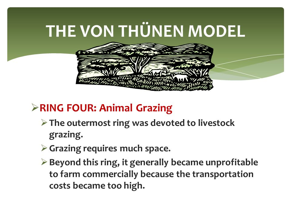  RING FOUR: Animal Grazing  The outermost ring was devoted to livestock grazing.  Grazing requires much space.  Beyond this ring, it generally bec