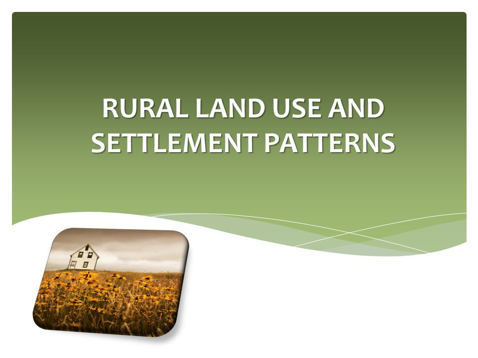  One of the most important influences on land settlement patterns is land ownership.