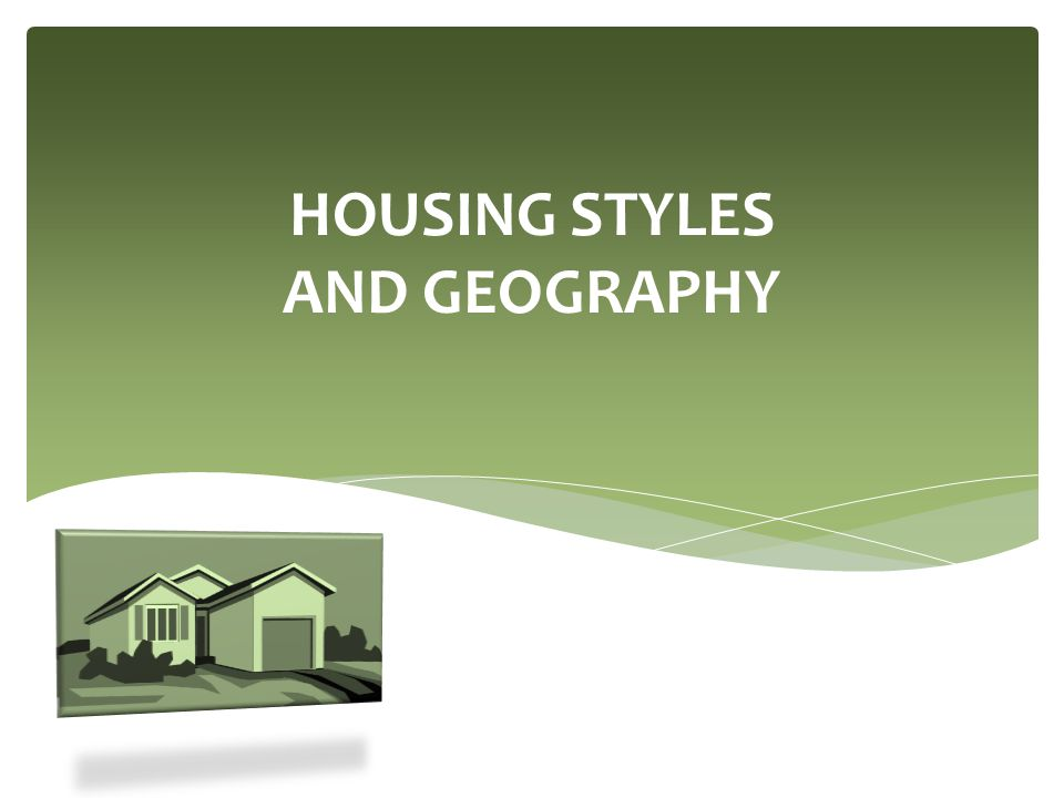 HOUSING STYLES AND GEOGRAPHY