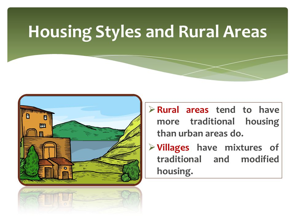  Rural areas tend to have more traditional housing than urban areas do.  Villages have mixtures of traditional and modified housing. Housing Styles