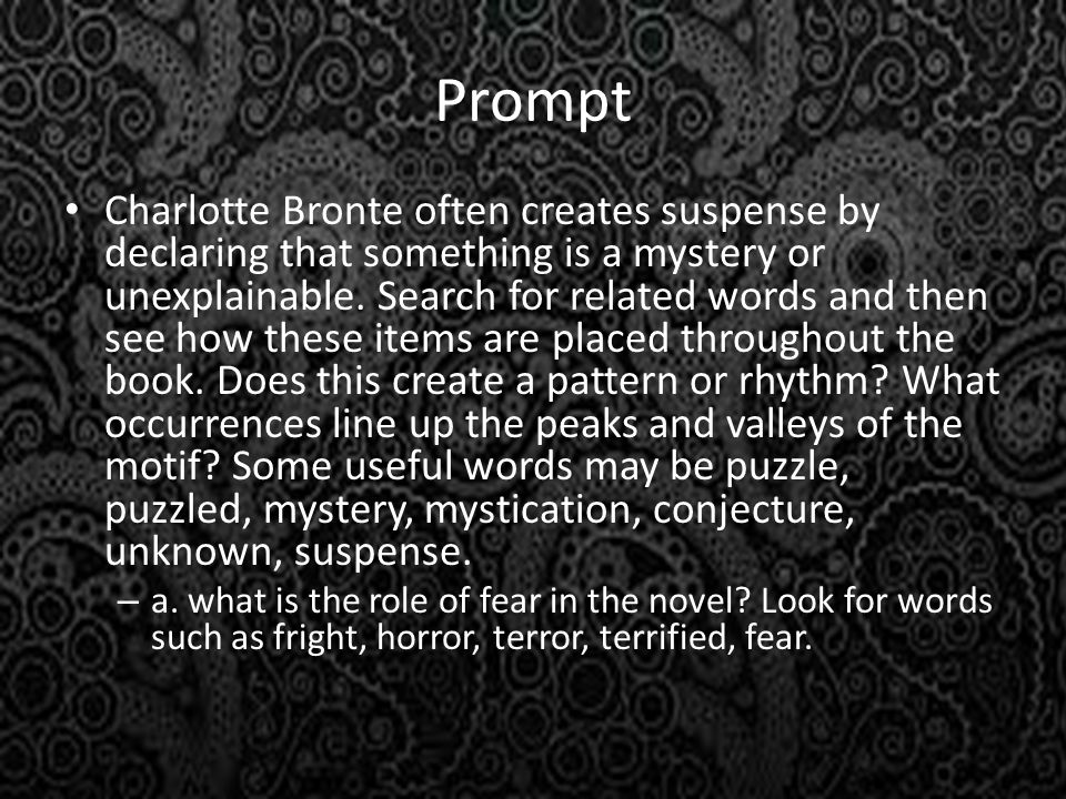 Prompt Charlotte Bronte often creates suspense by declaring that something is a mystery or unexplainable.