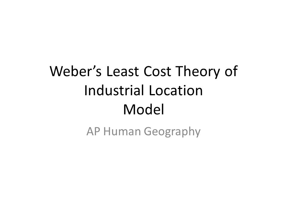 Weber's Least Cost Theory of Industrial Location Model AP Human Geography