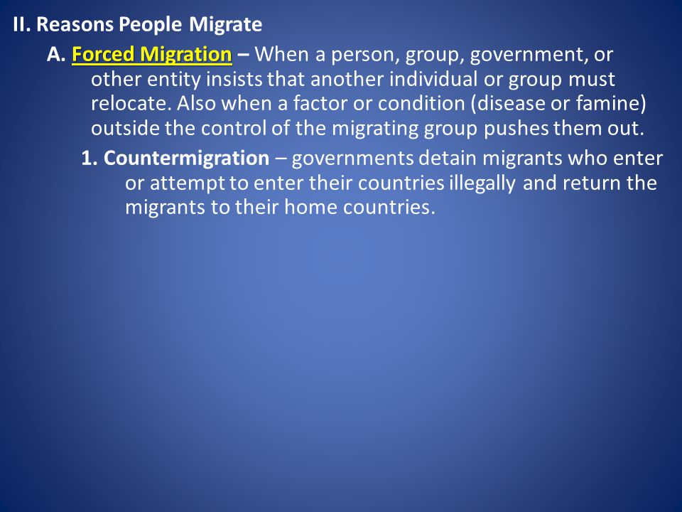 II.Reasons People Migrate Forced Migration A.