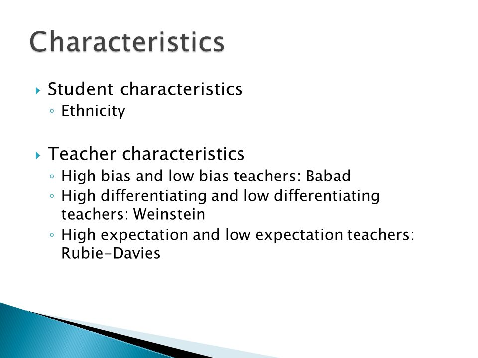  Gender  Ethnicity  Social class  Diagnostic labels  Physical attractiveness  Language style  Personality and social skills  Teacher/student background  Names  Other siblings