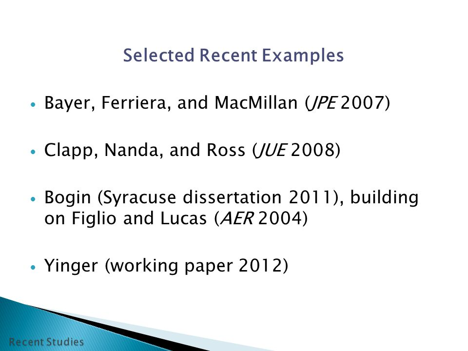 Selected Recent Examples Bayer, Ferriera, and MacMillan (JPE 2007) Clapp, Nanda, and Ross (JUE 2008) Bogin (Syracuse dissertation 2011), building on Figlio and Lucas (AER 2004) Yinger (working paper 2012)