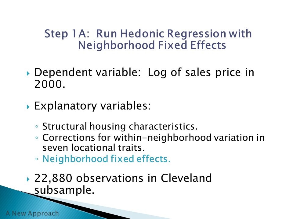 Step 1A: Run Hedonic Regression with Neighborhood Fixed Effects  Dependent variable: Log of sales price in 2000.
