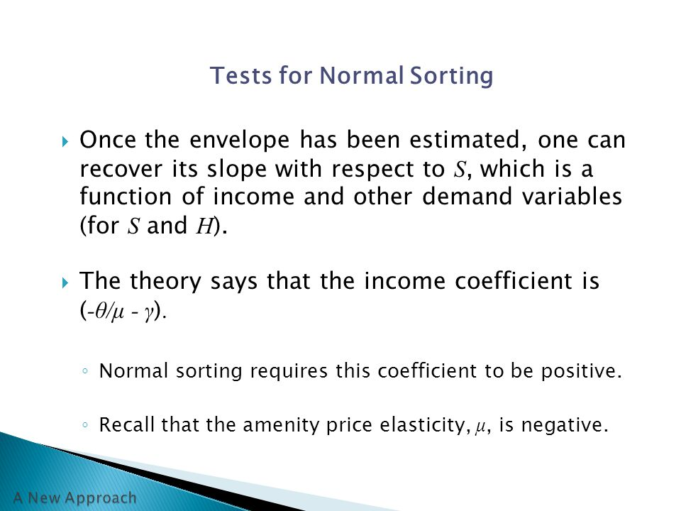 Tests for Normal Sorting  Once the envelope has been estimated, one can recover its slope with respect to S, which is a function of income and other demand variables (for S and H ).