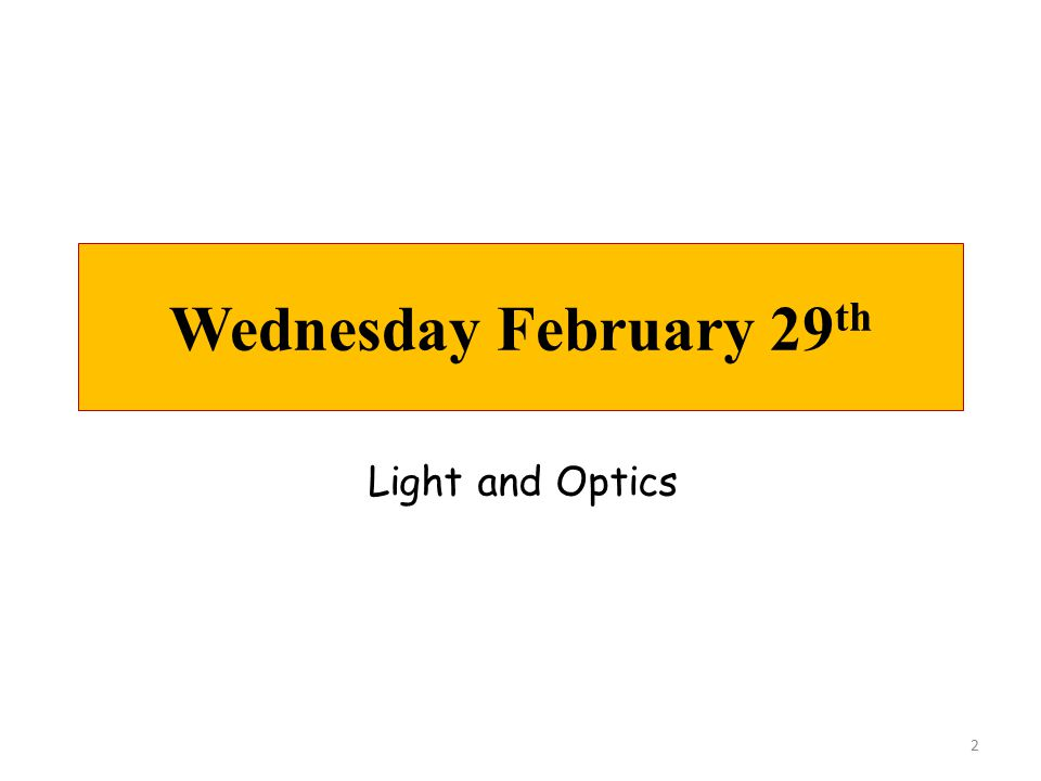 Wednesday February 29 th 2 Light and Optics