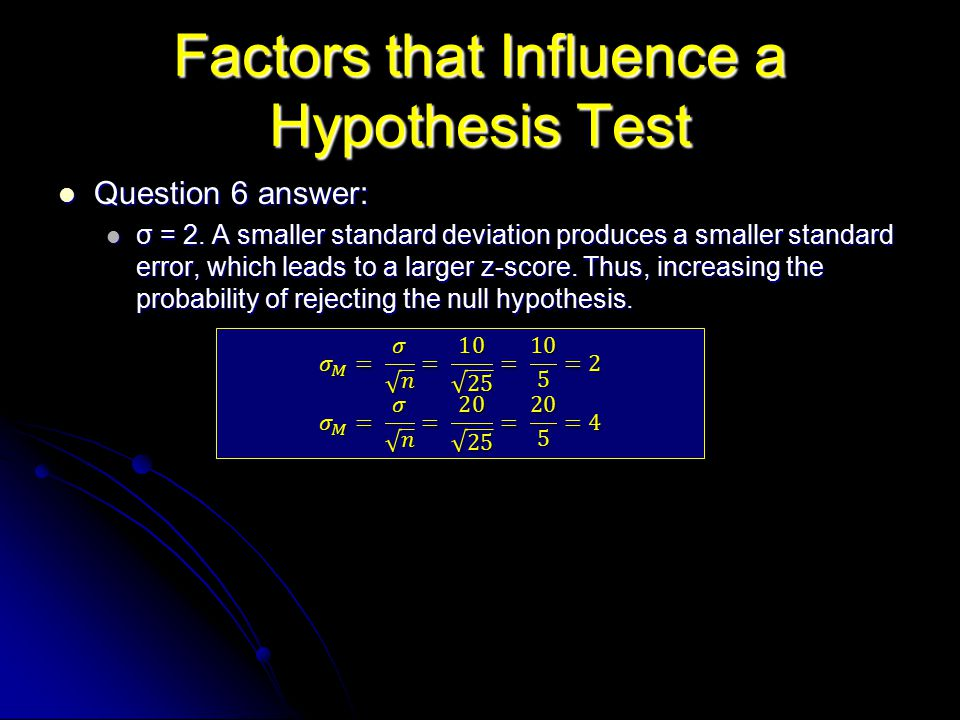 Factors that Influence a Hypothesis Test Question 6 answer: Question 6 answer: σ = 2.