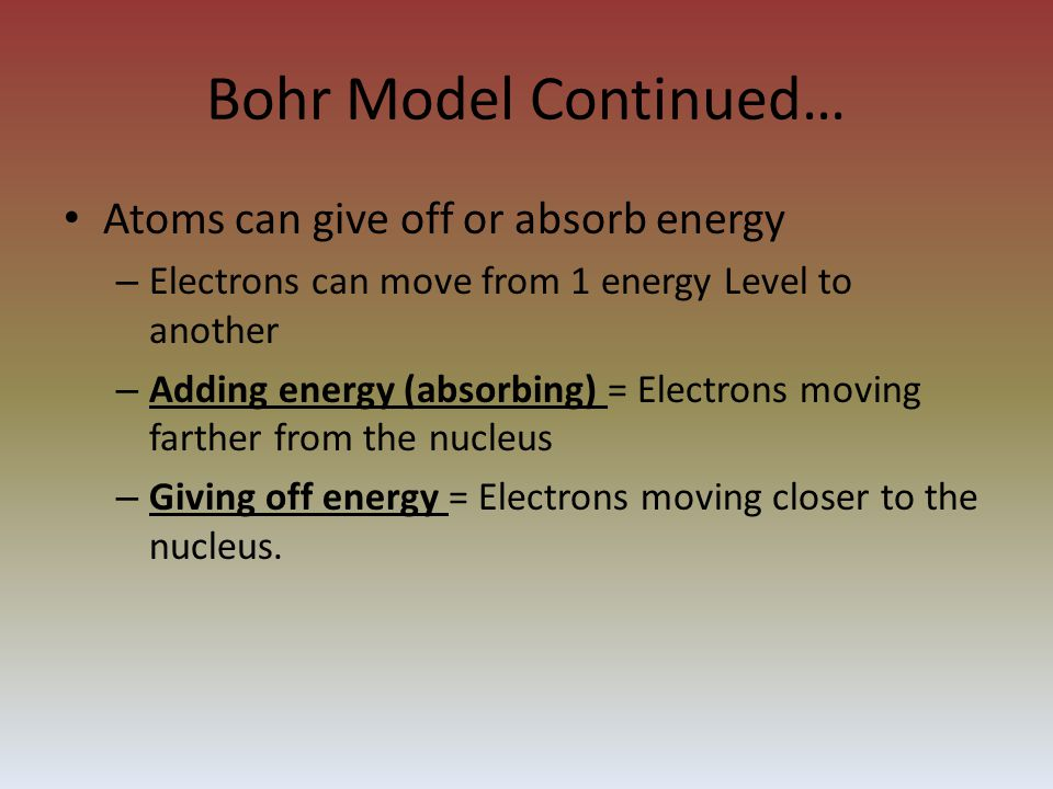 Bohr Model Nucleus Adding Energy- Electrons moving farther from the nucleus ELECTRON