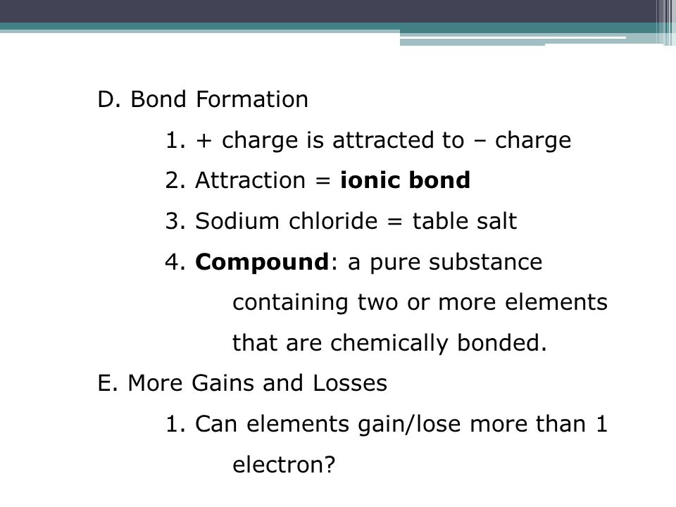 D. Bond Formation 1. + charge is attracted to – charge 2.