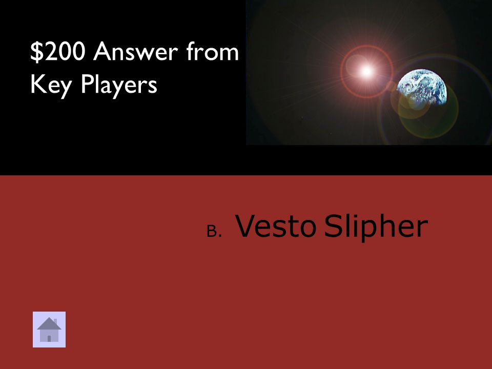 $200 Question from Key Players. Which figure below is credited with the discovery of stars' redshift? A. Georges Lemaitre B. Vesto Slipher C. Fred Hoy