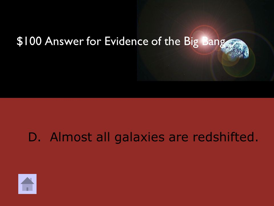 $100 Question from Evidence for the Big Bang Which of the following was a crucial piece of evidence for the Big Bang Theory.