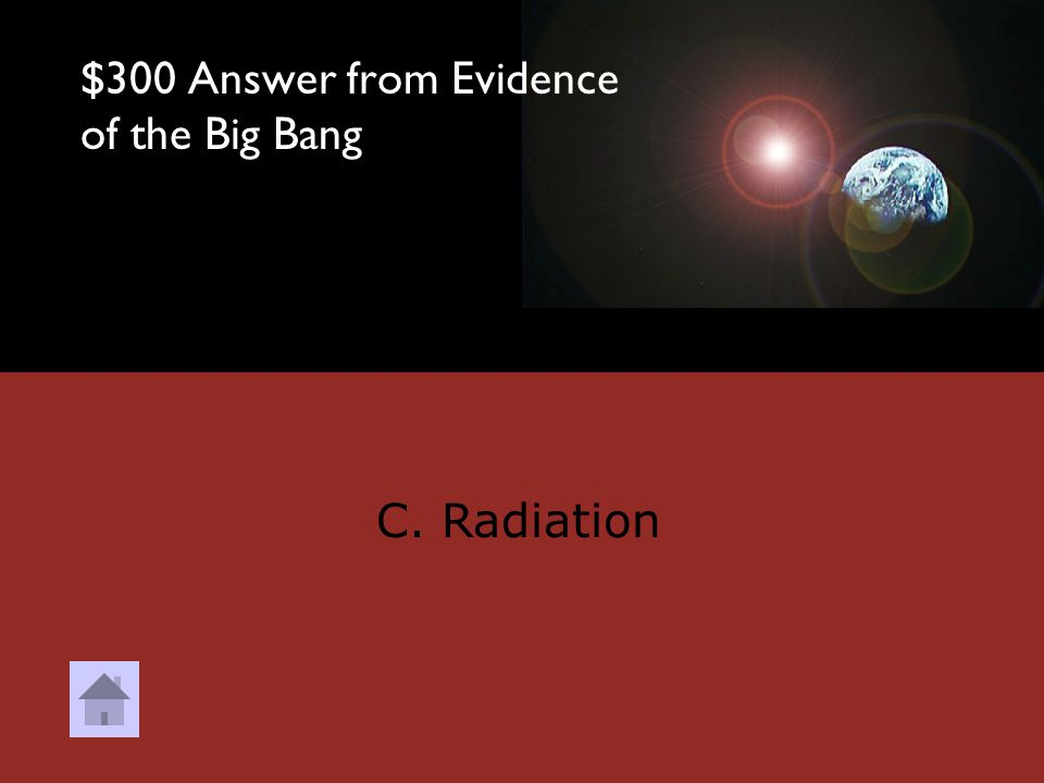 $300 Question from Evidence of the Big Bang Cosmic Background Radiation is thought to be leftover _______________ from the Big Bang.