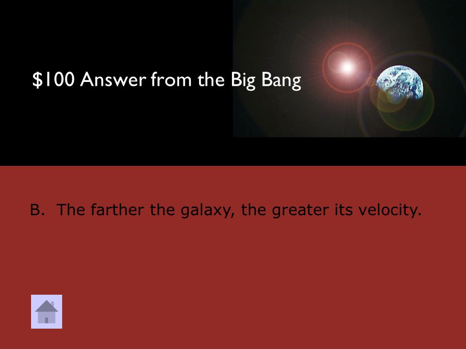 $100 Question from The Big Bang. What can we interpret from the data? A. The Universe has lots of galaxies. B. The farther the galaxy, the greater its