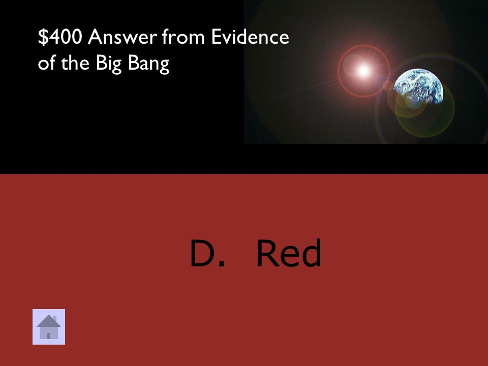 $400 Question from Evidence of the Big Bang What color from the visible spectrum has the shortest frequency and longest wavelength? (Hint: This is the