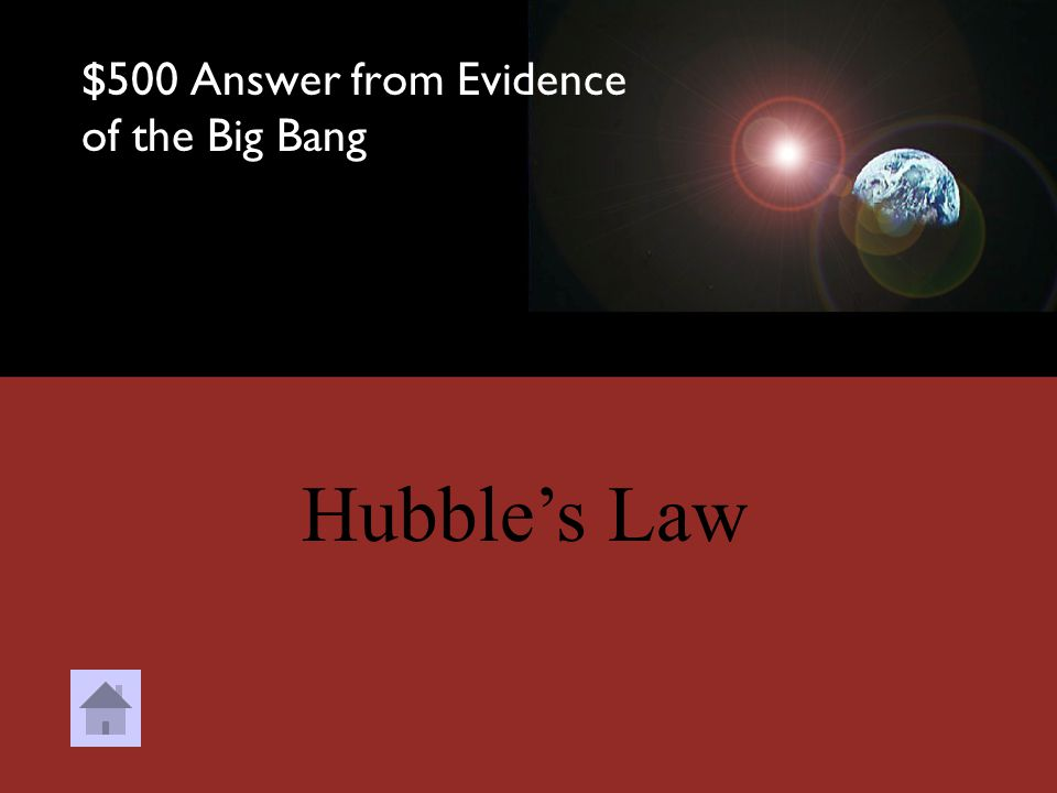 $500 Question from Evidence of the Big Bang The relationship between a galaxies velocity and distance from the milky way is called? a.The law of conse