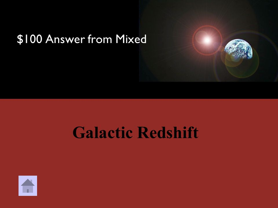 $100 Question from Mixed What do we call a change in color frequency that led to the idea that the stars are moving away from us?