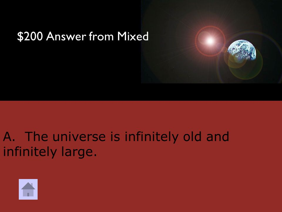 "$200 Question from Mixed Which of the following best describes Fred Hoyle's ""steady state"" theory? A. The universe is infinitely old and infinitely la"