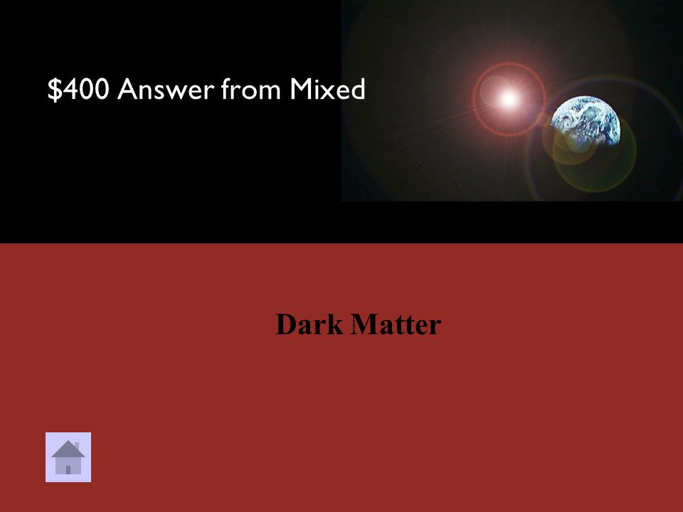 $400 Question from Mixed This is Matter that we cannot see but still believe it exists, it is said to make up 95% of the Universe's mass.